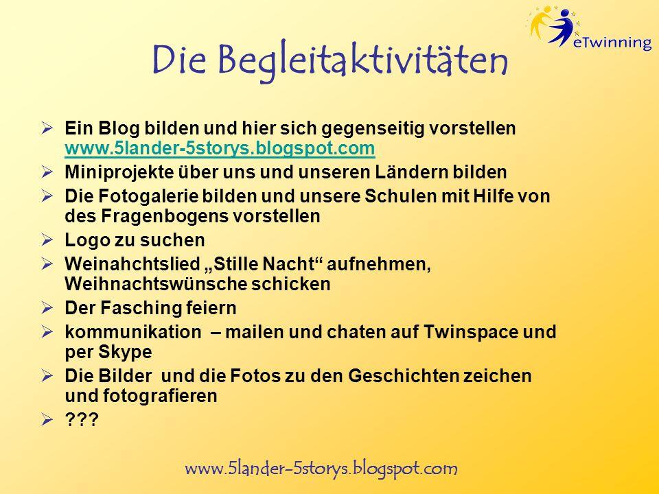 www.5lander-5storys.blogspot.com Die Begleitaktivitäten Ein Blog bilden und hier sich gegenseitig vorstellen www.5lander-5storys.blogspot.com www.5lan