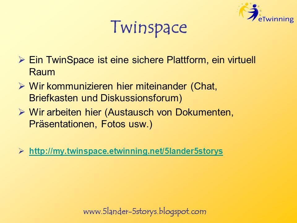 www.5lander-5storys.blogspot.com Twinspace Ein TwinSpace ist eine sichere Plattform, ein virtuell Raum Wir kommunizieren hier miteinander (Chat, Briefkasten und Diskussionsforum) Wir arbeiten hier (Austausch von Dokumenten, Präsentationen, Fotos usw.) http://my.twinspace.etwinning.net/5lander5storys
