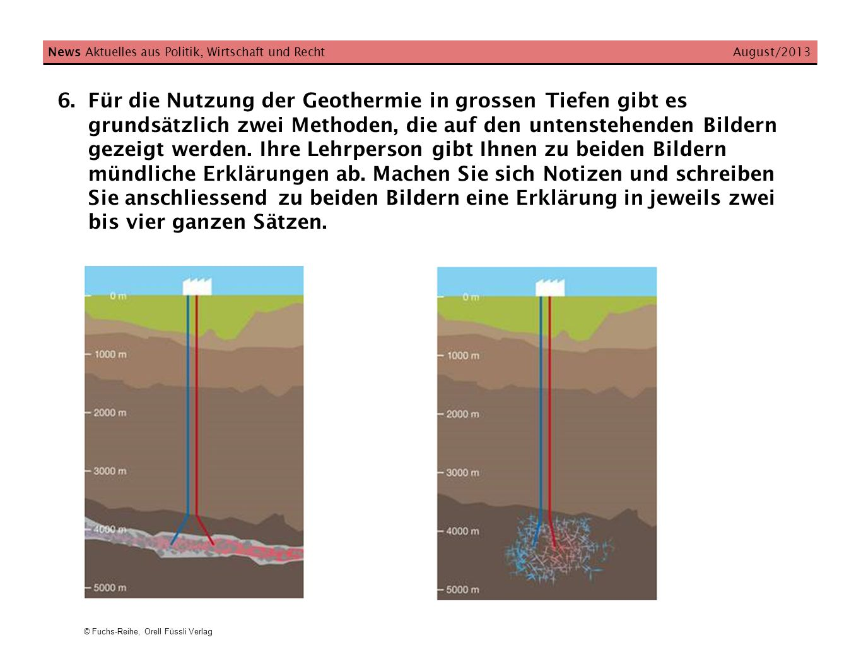 © Fuchs-Reihe, Orell Füssli Verlag News Aktuelles aus Politik, Wirtschaft und Recht August/2013 6.Für die Nutzung der Geothermie in grossen Tiefen gib