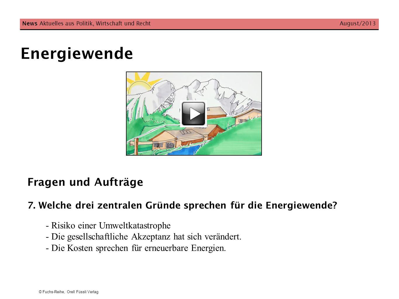 © Fuchs-Reihe, Orell Füssli Verlag Energiewende News Aktuelles aus Politik, Wirtschaft und Recht August/2013 Fragen und Aufträge 7. Welche drei zentra