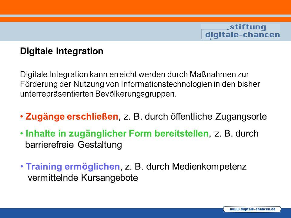 Digitale Integration Digitale Integration kann erreicht werden durch Maßnahmen zur Förderung der Nutzung von Informationstechnologien in den bisher unterrepräsentierten Bevölkerungsgruppen.