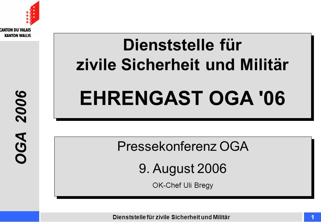 Dienststelle für zivile Sicherheit und Militär1 EHRENGAST OGA '06 Dienststelle für zivile Sicherheit und Militär EHRENGAST OGA '06 OGA 2006 Pressekonf