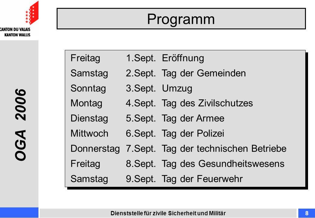Programm Dienststelle für zivile Sicherheit und Militär8 Freitag1.Sept. Eröffnung Samstag2.Sept. Tag der Gemeinden Sonntag 3.Sept. Umzug Montag4.Sept.