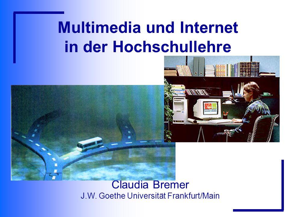 Multimedia und Internet in der Hochschullehre Claudia Bremer J.W. Goethe Universität Frankfurt/Main