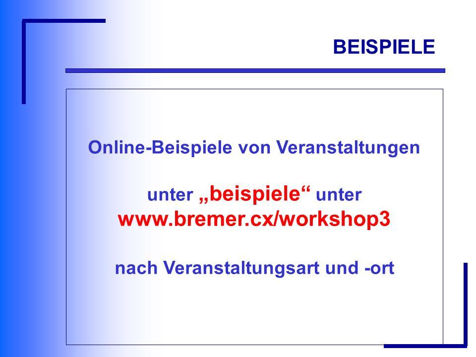 BEISPIELE Online-Beispiele von Veranstaltungen unter beispiele unter www.bremer.cx/workshop3 nach Veranstaltungsart und -ort https://vu.fernuni-hagen.de/