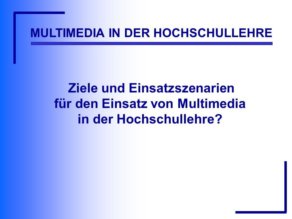 MULTIMEDIA IN DER HOCHSCHULLEHRE Ziele und Einsatzszenarien für den Einsatz von Multimedia in der Hochschullehre?