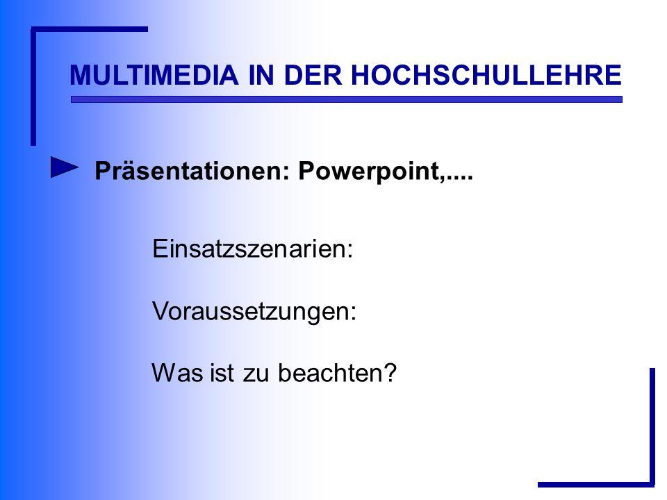 MULTIMEDIA IN DER HOCHSCHULLEHRE Präsentationen: Powerpoint,....