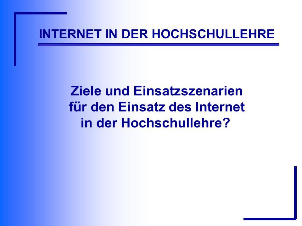 INTERNET IN DER HOCHSCHULLEHRE Ziele und Einsatzszenarien für den Einsatz des Internet in der Hochschullehre?
