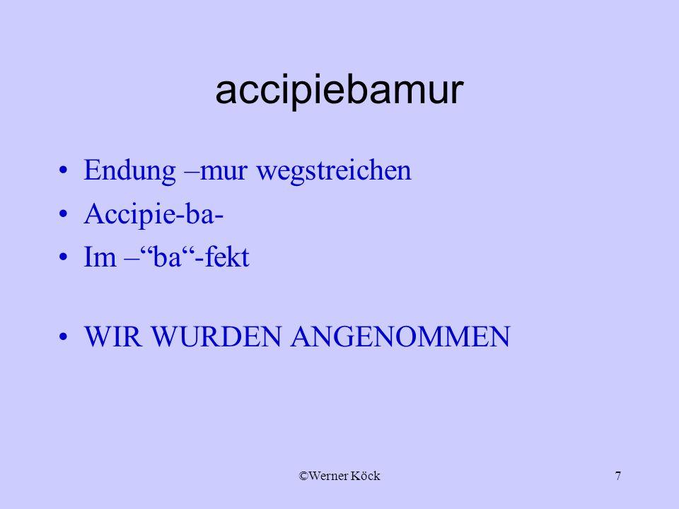7 accipiebamur Endung –mur wegstreichen Accipie-ba- Im –ba-fekt WIR WURDEN ANGENOMMEN