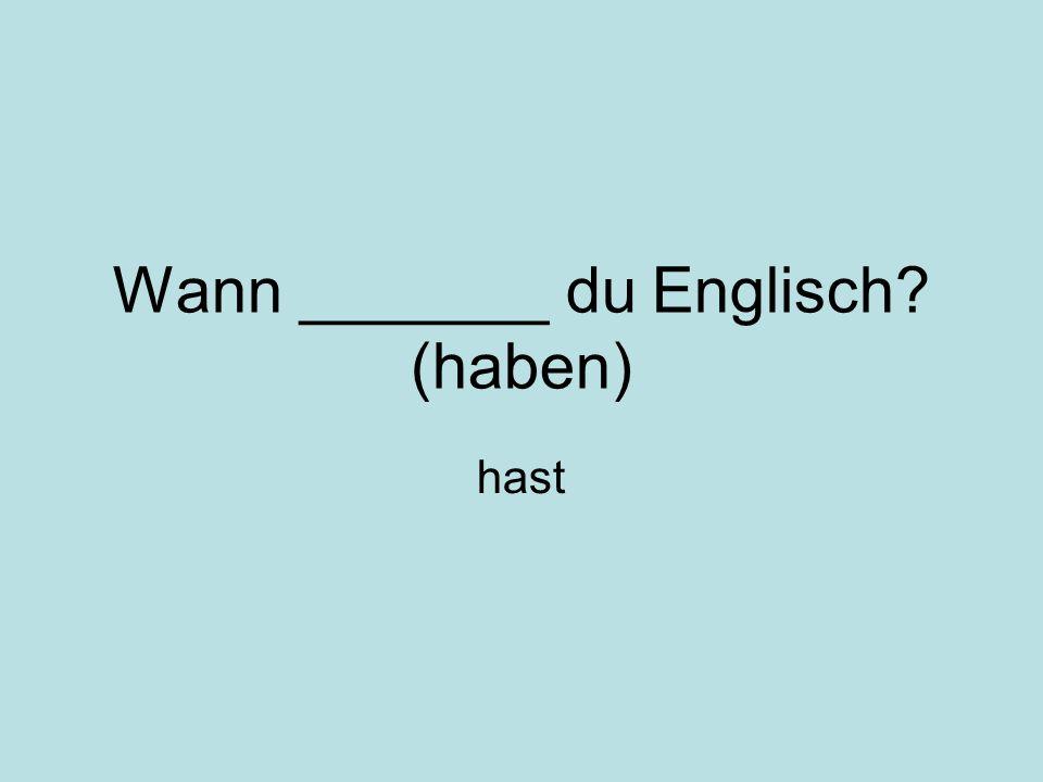 Wann _______ du Englisch (haben) hast