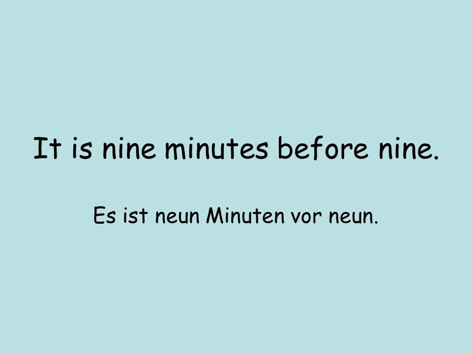 It is 5:30. (use halb!) Es ist halb sechs.