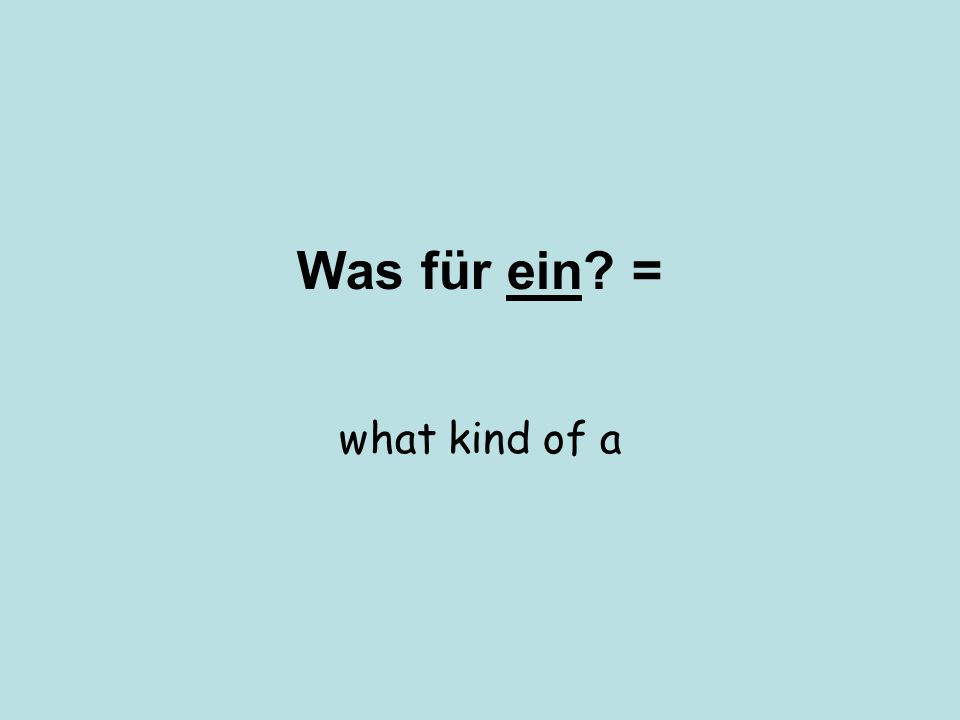 Was für ein = what kind of a