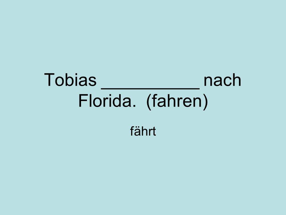 Tobias __________ nach Florida. (fahren) fährt