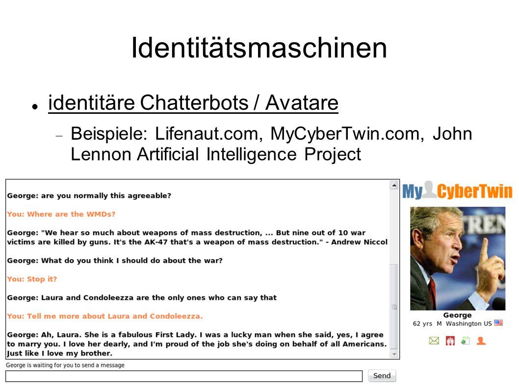 Identitätsmaschinen identitäre Chatterbots / Avatare Beispiele: Lifenaut.com, MyCyberTwin.com, John Lennon Artificial Intelligence Project