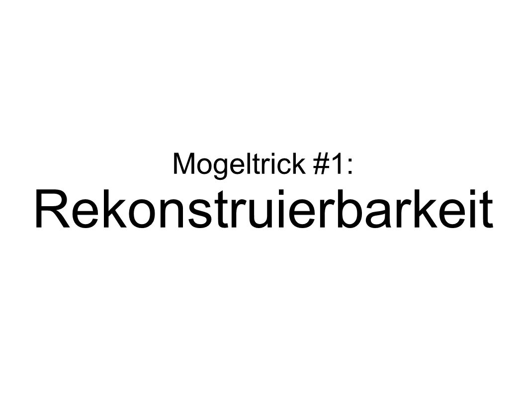Mogeltrick #1: Rekonstruierbarkeit