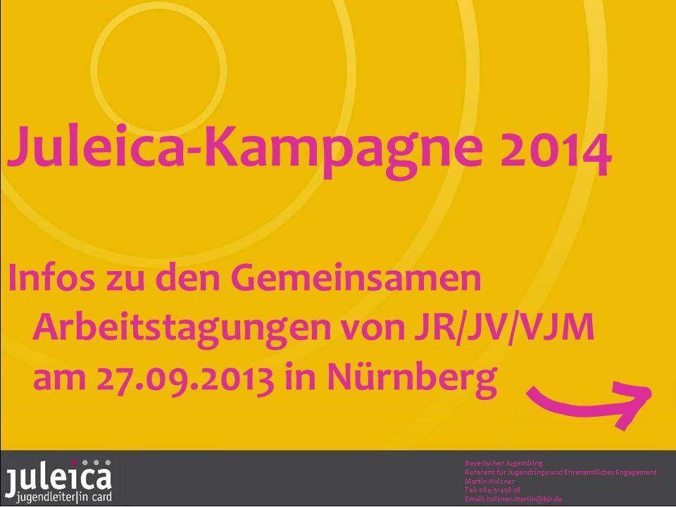 Juleica-Kampagne 2014 Infos zu den Gemeinsamen Arbeitstagungen von JR/JV/VJM am 27.09.2013 in Nürnberg Bayerischer Jugendring Referent für Jugendringe und Ehrenamtliches Engagement Martin Holzner Tel: 089/51458-36 Email: holzner.martin@bjr.de