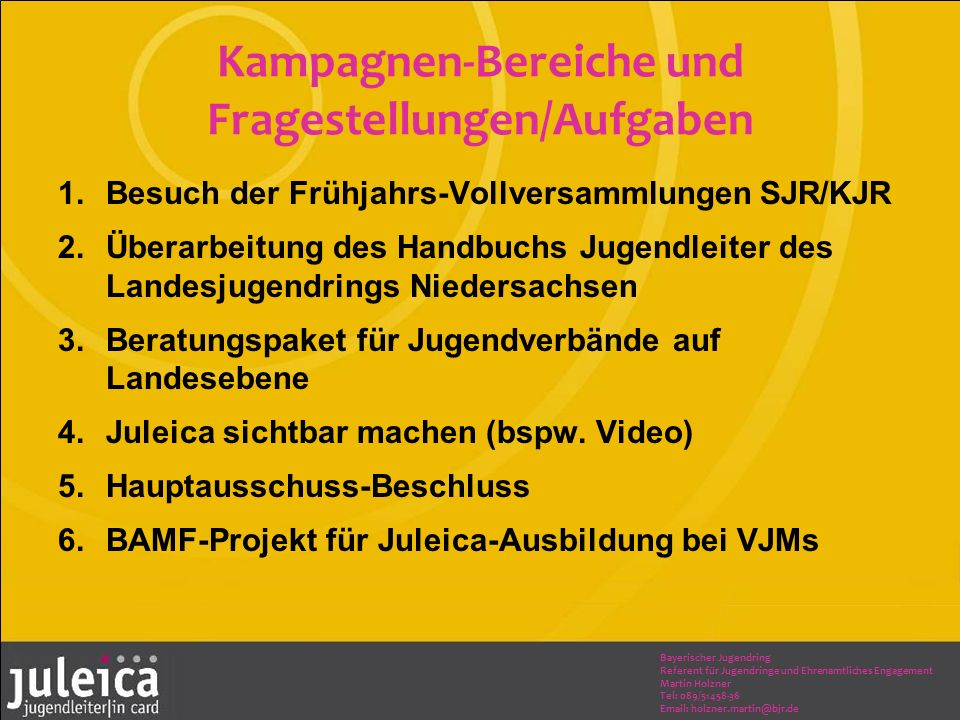Bayerischer Jugendring Referent für Jugendringe und Ehrenamtliches Engagement Martin Holzner Tel: 089/51458-36 Email: holzner.martin@bjr.de Rückmeldungen und Anregungen Was braucht Ihr zur Unterstützung.