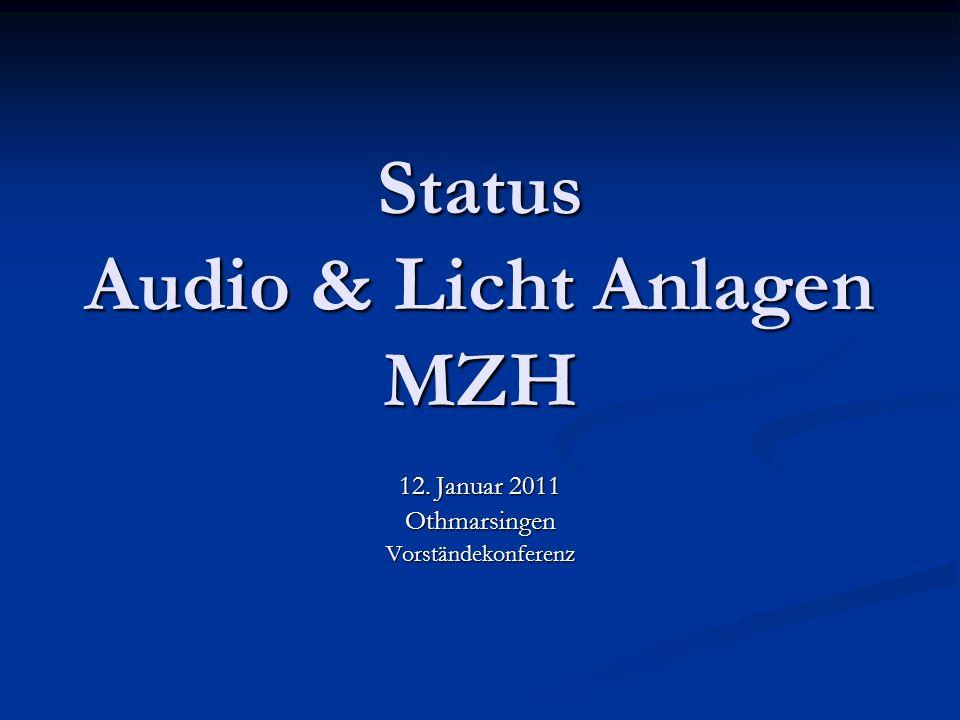 Status Audio & Licht Anlagen MZH 12. Januar 2011 OthmarsingenVorständekonferenz