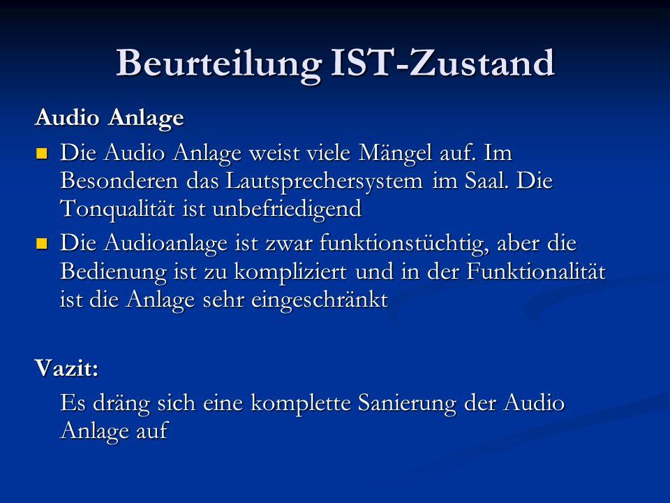 Beurteilung IST-Zustand Audio Anlage Die Audio Anlage weist viele Mängel auf. Im Besonderen das Lautsprechersystem im Saal. Die Tonqualität ist unbefr