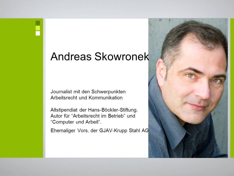 Andreas Skowronek Journalist mit den Schwerpunkten Arbeitsrecht und Kommunikation Altstipendiat der Hans-Böckler-Stiftung.