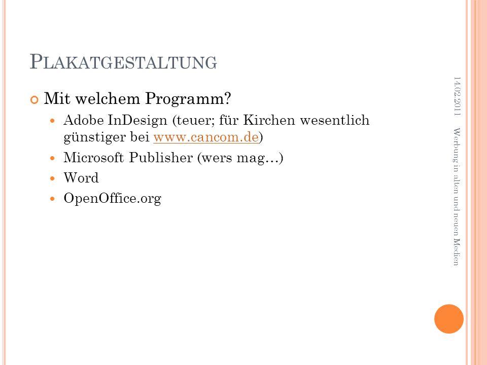 P LAKATGESTALTUNG Mit welchem Programm? Adobe InDesign (teuer; für Kirchen wesentlich günstiger bei www.cancom.de)www.cancom.de Microsoft Publisher (w