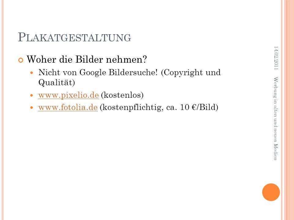 P LAKATGESTALTUNG Woher die Bilder nehmen? Nicht von Google Bildersuche! (Copyright und Qualität) www.pixelio.de (kostenlos) www.pixelio.de www.fotoli
