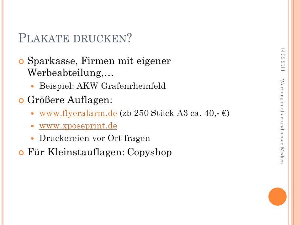 P LAKATE DRUCKEN ? Sparkasse, Firmen mit eigener Werbeabteilung,… Beispiel: AKW Grafenrheinfeld Größere Auflagen: www.flyeralarm.de (zb 250 Stück A3 c