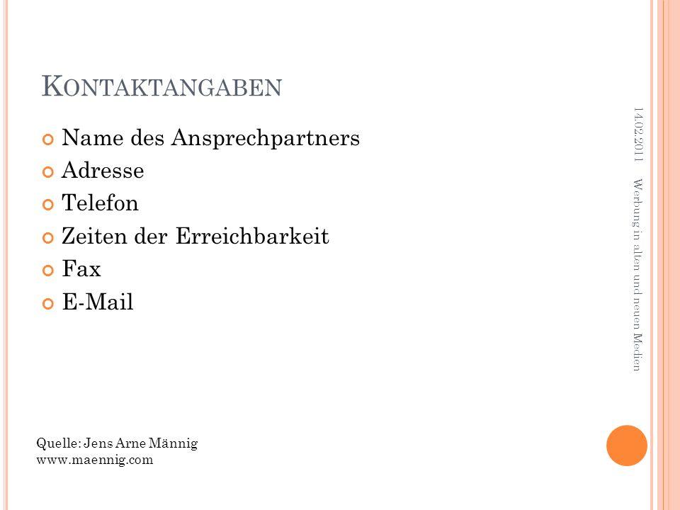 K ONTAKTANGABEN Name des Ansprechpartners Adresse Telefon Zeiten der Erreichbarkeit Fax E-Mail 14.02.2011 Werbung in alten und neuen Medien Quelle: Je