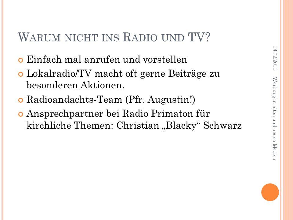 W ARUM NICHT INS R ADIO UND TV? Einfach mal anrufen und vorstellen Lokalradio/TV macht oft gerne Beiträge zu besonderen Aktionen. Radioandachts-Team (
