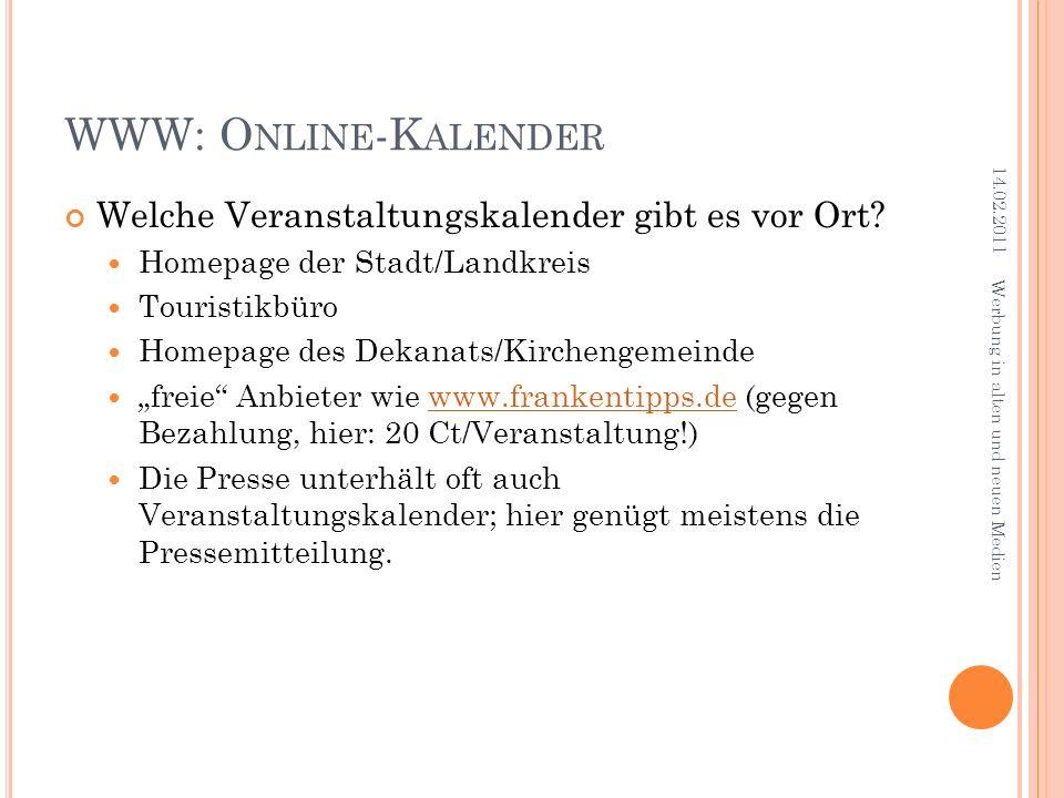 WWW: O NLINE -K ALENDER Welche Veranstaltungskalender gibt es vor Ort? Homepage der Stadt/Landkreis Touristikbüro Homepage des Dekanats/Kirchengemeind