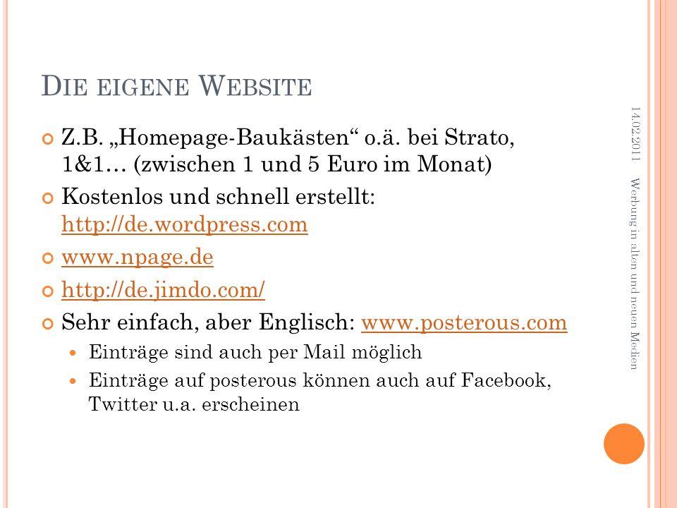 D IE EIGENE W EBSITE Z.B. Homepage-Baukästen o.ä. bei Strato, 1&1… (zwischen 1 und 5 Euro im Monat) Kostenlos und schnell erstellt: http://de.wordpres