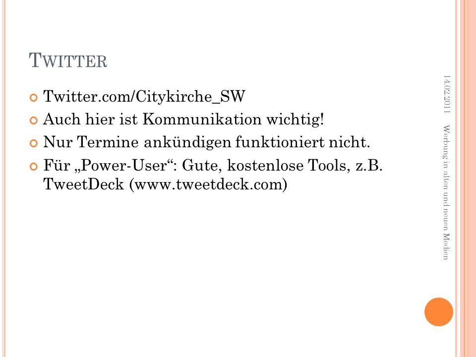 T WITTER Twitter.com/Citykirche_SW Auch hier ist Kommunikation wichtig! Nur Termine ankündigen funktioniert nicht. Für Power-User: Gute, kostenlose To