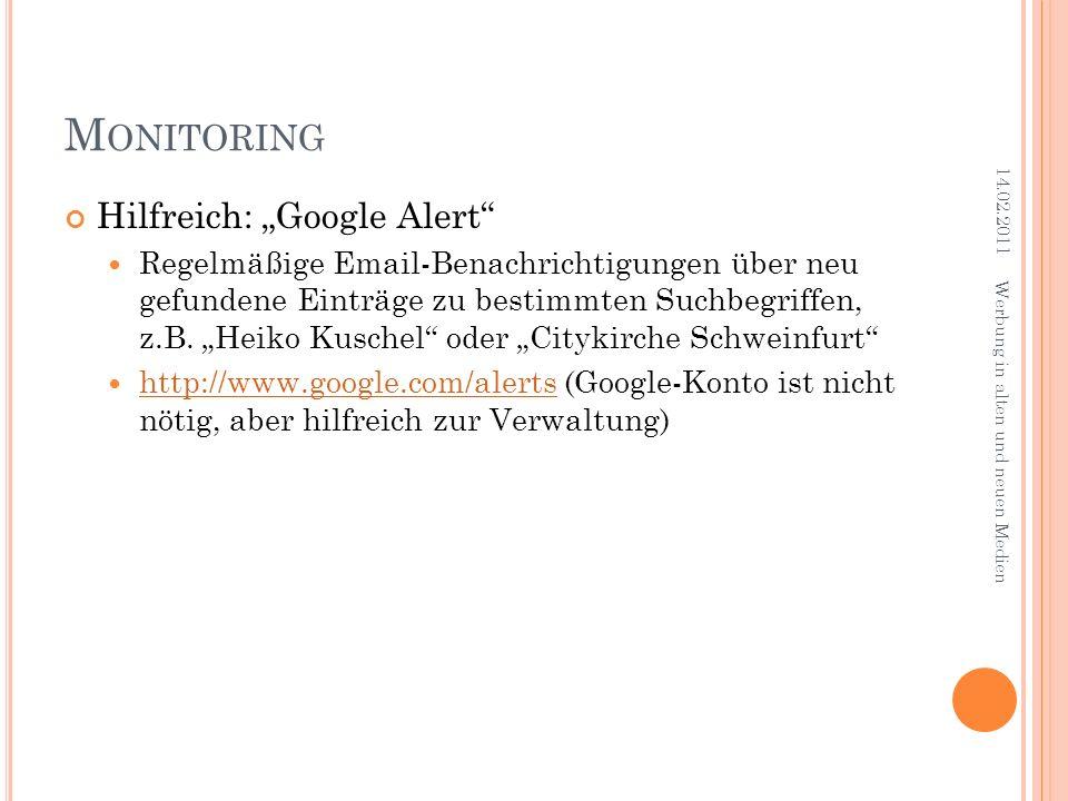 M ONITORING Hilfreich: Google Alert Regelmäßige Email-Benachrichtigungen über neu gefundene Einträge zu bestimmten Suchbegriffen, z.B. Heiko Kuschel o