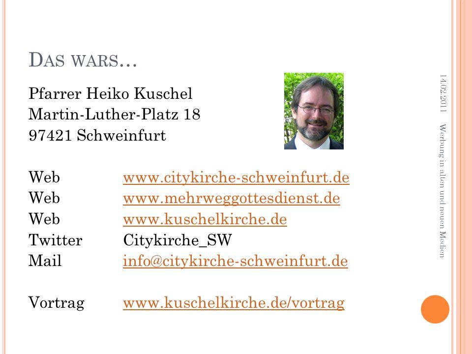 D AS WARS … Pfarrer Heiko Kuschel Martin-Luther-Platz 18 97421 Schweinfurt Webwww.citykirche-schweinfurt.dewww.citykirche-schweinfurt.de Webwww.mehrwe