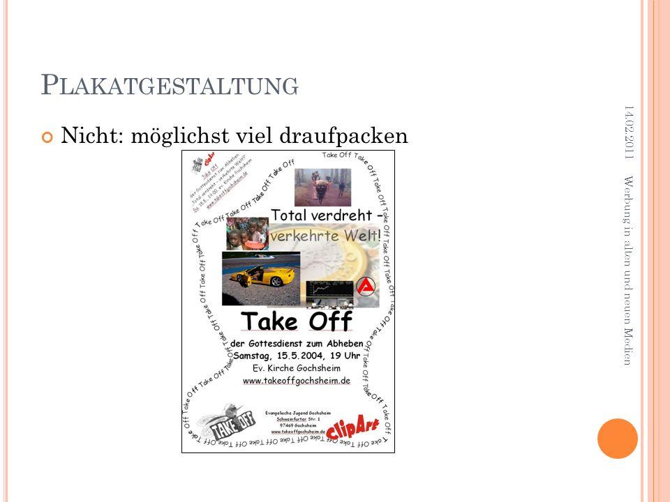 P LAKATGESTALTUNG Nicht: möglichst viel draufpacken 14.02.2011 Werbung in alten und neuen Medien