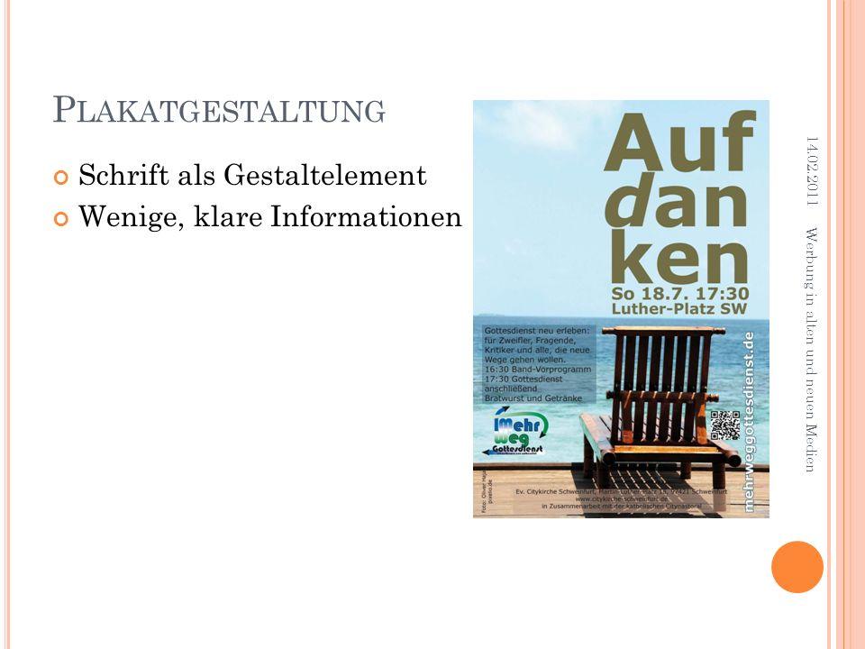 P LAKATGESTALTUNG Schrift als Gestaltelement Wenige, klare Informationen 14.02.2011 Werbung in alten und neuen Medien