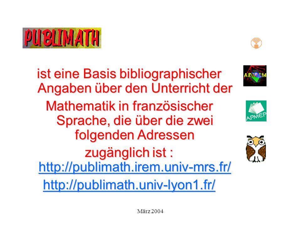 März 2004 ist eine Basis bibliographischer Angaben über den Unterricht der Mathematik in französischer Sprache, die über die zwei folgenden Adressen zugänglich ist : http://publimath.irem.univ-mrs.fr/ http://publimath.irem.univ-mrs.fr/ http://publimath.univ-lyon1.fr/