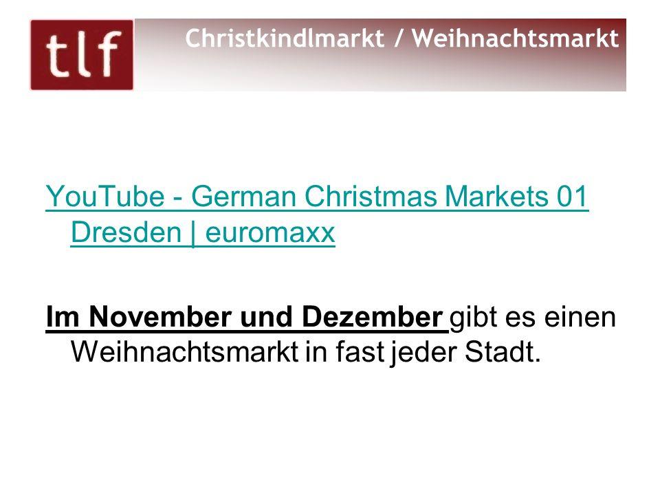 YouTube - German Christmas Markets 01 Dresden | euromaxx Im November und Dezember gibt es einen Weihnachtsmarkt in fast jeder Stadt. Christkindlmarkt