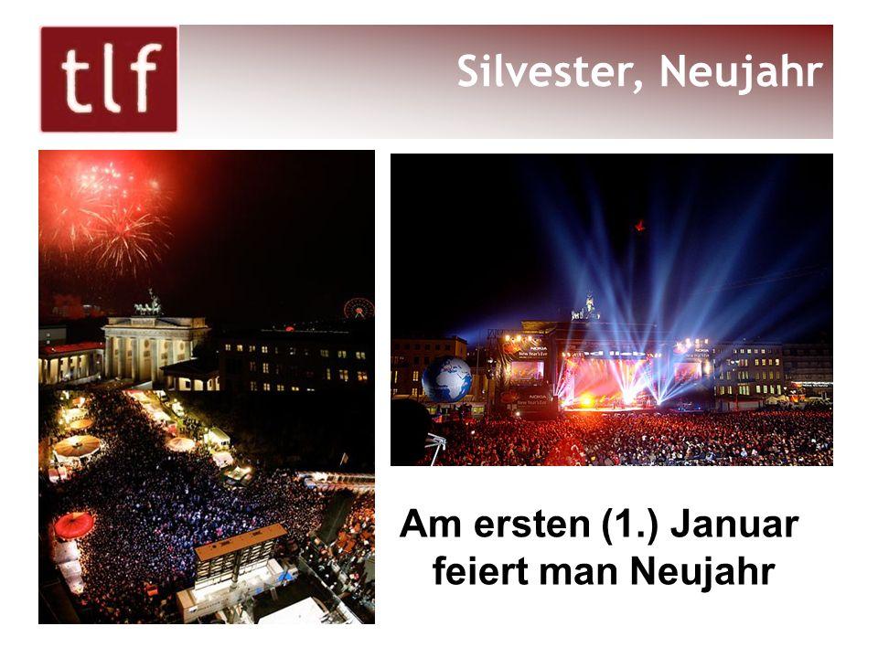 Am ersten (1.) Januar feiert man Neujahr Silvester, Neujahr