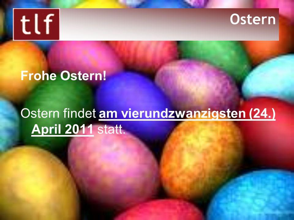 Frohe Ostern! Ostern findet am vierundzwanzigsten (24.) April 2011 statt. Ostern
