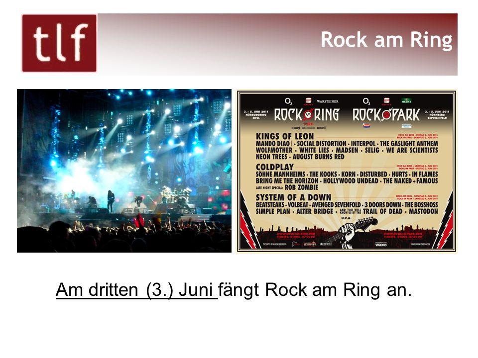 Am dritten (3.) Juni fängt Rock am Ring an. Rock am Ring