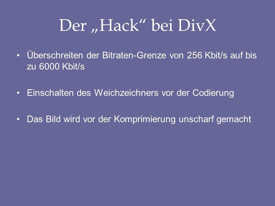 Der Hack bei DivX Überschreiten der Bitraten-Grenze von 256 Kbit/s auf bis zu 6000 Kbit/s Einschalten des Weichzeichners vor der Codierung Das Bild wird vor der Komprimierung unscharf gemacht