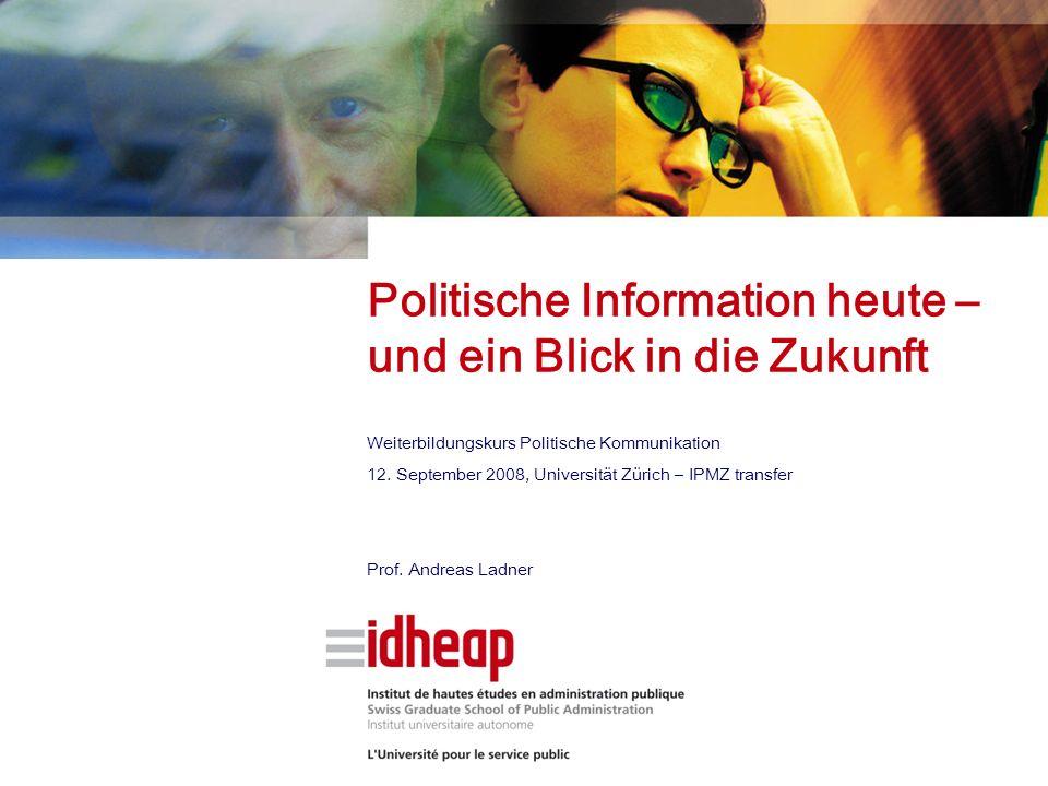 Politische Information heute – und ein Blick in die Zukunft Weiterbildungskurs Politische Kommunikation 12. September 2008, Universität Zürich – IPMZ