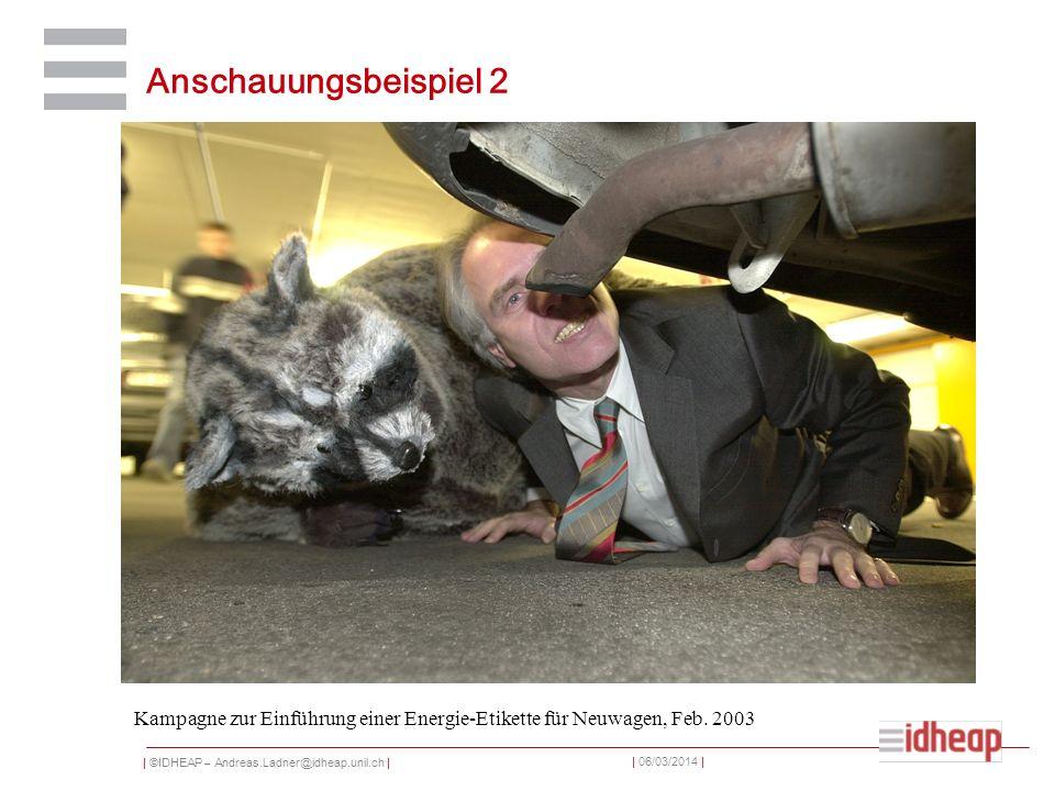 | ©IDHEAP – Andreas.Ladner@idheap.unil.ch | | 06/03/2014 | Anschauungsbeispiel 2 Kampagne zur Einführung einer Energie-Etikette für Neuwagen, Feb. 200