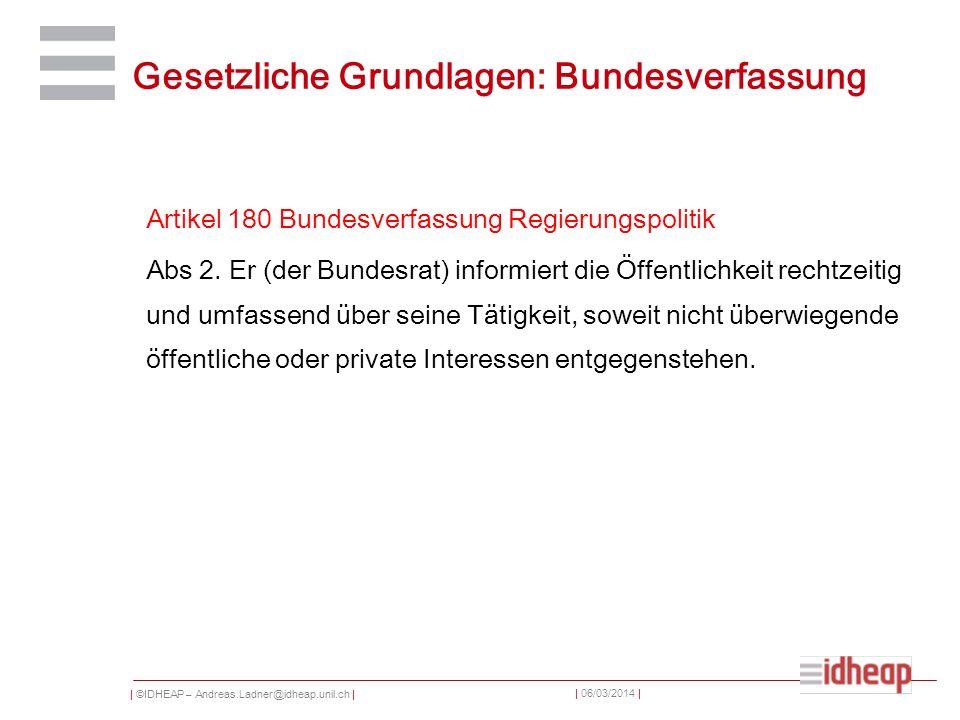 | ©IDHEAP – Andreas.Ladner@idheap.unil.ch | | 06/03/2014 | Gesetzliche Grundlagen: Bundesverfassung Artikel 180 Bundesverfassung Regierungspolitik Abs 2.
