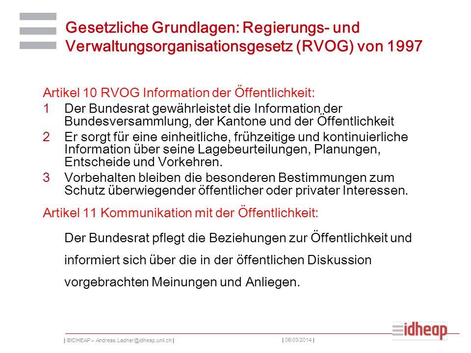 | ©IDHEAP – Andreas.Ladner@idheap.unil.ch | | 06/03/2014 | Gesetzliche Grundlagen: Regierungs- und Verwaltungsorganisationsgesetz (RVOG) von 1997 Arti