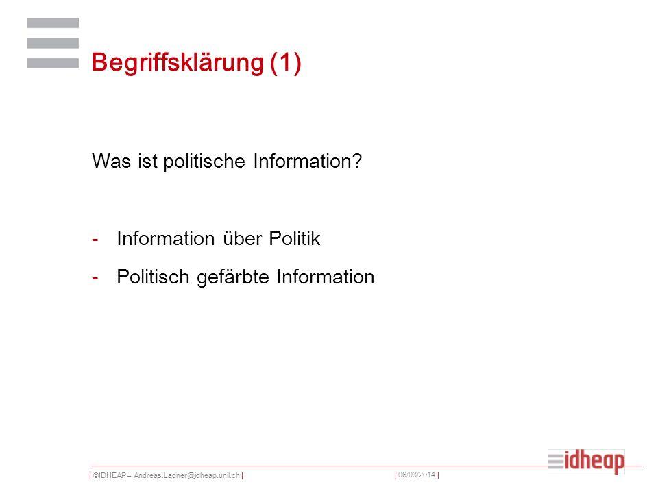 | ©IDHEAP – Andreas.Ladner@idheap.unil.ch | | 06/03/2014 | Begriffsklärung (1) Was ist politische Information? -Information über Politik -Politisch ge