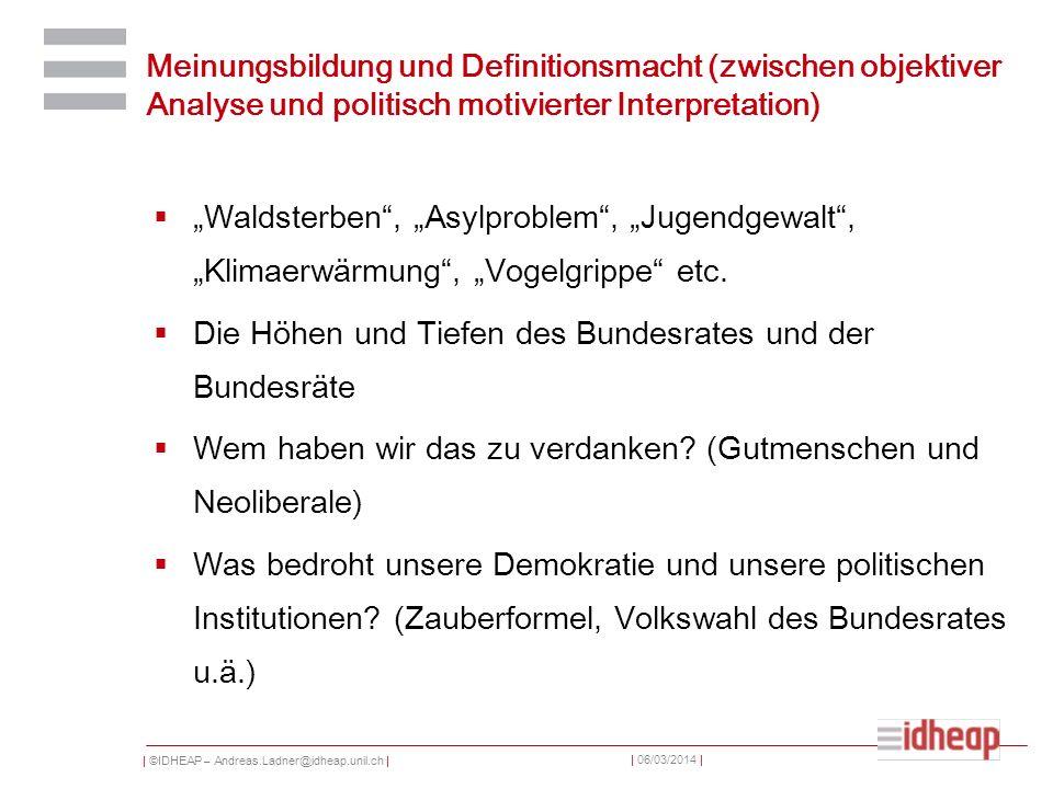 | ©IDHEAP – Andreas.Ladner@idheap.unil.ch | | 06/03/2014 | Meinungsbildung und Definitionsmacht (zwischen objektiver Analyse und politisch motivierter