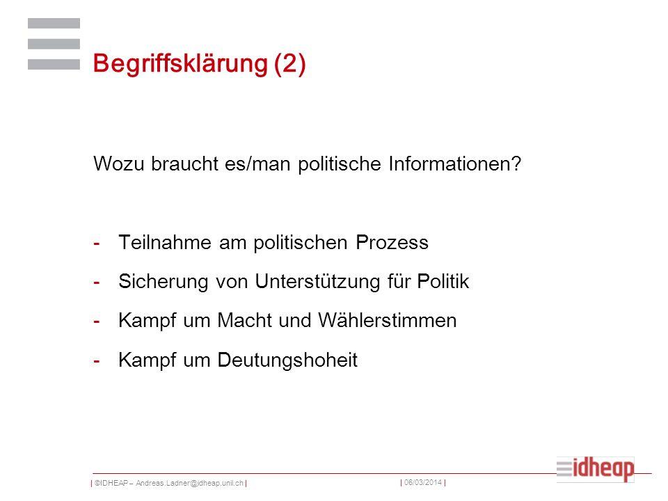| ©IDHEAP – Andreas.Ladner@idheap.unil.ch | | 06/03/2014 | Begriffsklärung (2) Wozu braucht es/man politische Informationen? -Teilnahme am politischen