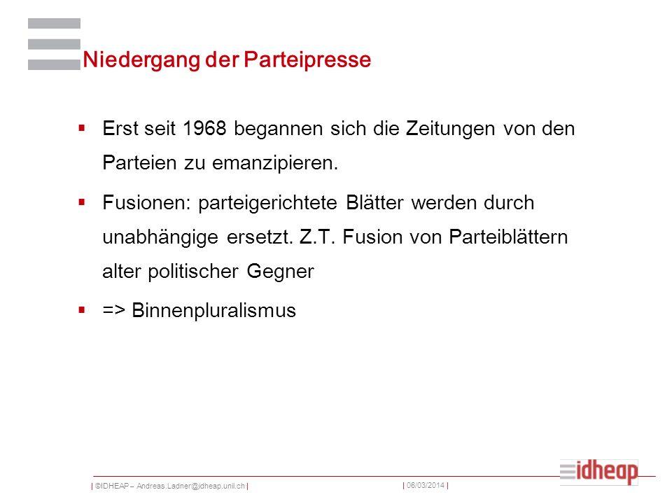 | ©IDHEAP – Andreas.Ladner@idheap.unil.ch | | 06/03/2014 | Niedergang der Parteipresse Erst seit 1968 begannen sich die Zeitungen von den Parteien zu emanzipieren.